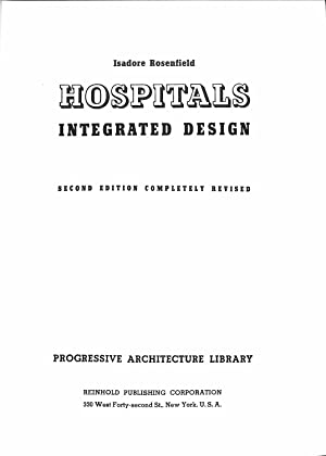 HOSPITALS: INTEGRATED DESIGN Progressive Architecture Design: Rosenfield , Isadore