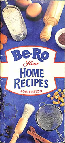 Be-Ro Flour Home Recipes : 40th Edition: Be-Ro Kitchen