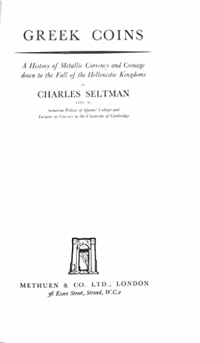 Greek Coins: A History of Metallic Currency: Charles Theodore Seltman