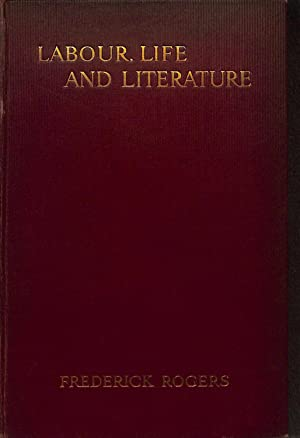 Labour, life and literature;: Some memories of: Rogers, Frederick