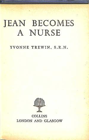 Jean Becomes A Nurse: Yvonne Trewin S.R.N.