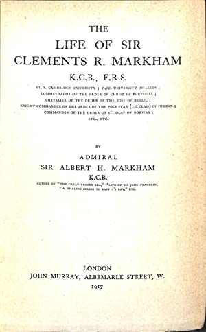 THE LIFE OF SIR CLEMENTS R. MARKHAM.: Markham, Admiral Sir