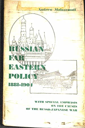 Russian Far Eastern Policy 1881-1904: Malozemoff, Andrew