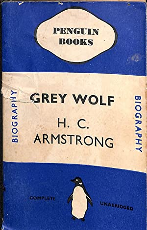 Grey Wolf: Mustafa Kemal: Armstrong, H. C.