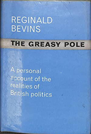 The Greasy Pole: A personal account of: Reginald Bevins