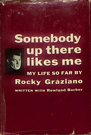 Somebody up there likes me; the story: Graziano, Rocky (1921-