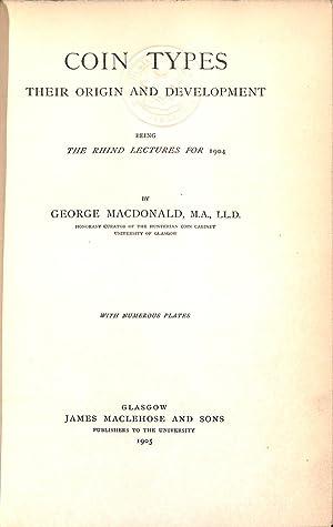 Coin Types. Their Origin and Development.: George Macdonald.M.A. LL.D.
