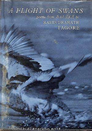 A flight of swans: Poems from 'Balaka;': Tagore, Rabindranath