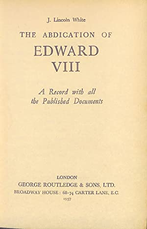 The Abdication of Edward VIII: White, J. Lincoln