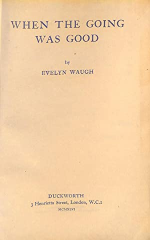 When The Going Was Good: Waugh Evelyn