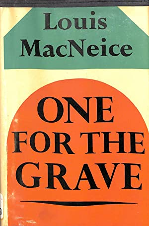 One for the Grave: A Modern Morality: MacNeice, Louis