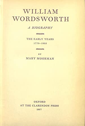 WILLIAM WORDSWORTH: A BIOGRAPHY THE EARLY YEARS: Moorman, Mary.