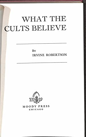What The Cults Believe: Robertson, Irvine