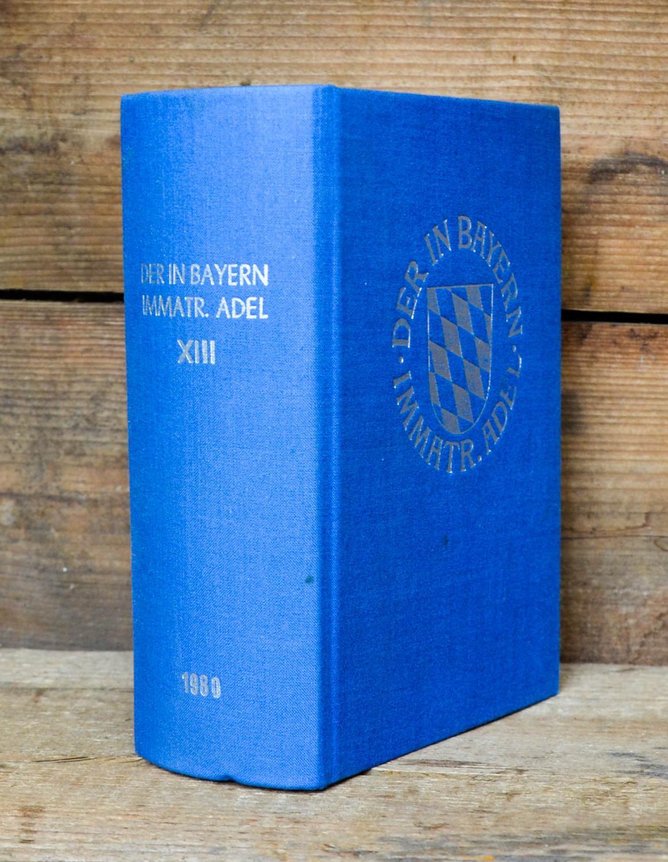 Genealogisches Handbuch des in Bayern immatrikulierten Adels.: Bayern, immatrikulierter Adel