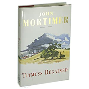 Titmuss Regained [Rapstone Chronicles Series Number Two]: Mortimer, John [Clifford]