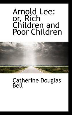 9780559818745 - Bell, Catherine Douglas: Arnold Lee: or, Rich Children and Poor Children - Bok