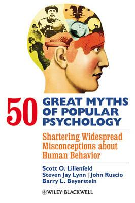 50 Great Myths of Popular Psychology: Shattering Widespread Misconceptions About Human Behavior (...