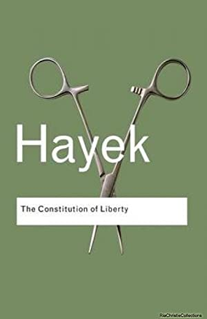 The Constitution of Liberty: F. A. Hayek,
