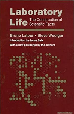 Laboratory Life: The Construction of Scientific Facts: Bruno Latour; Steve