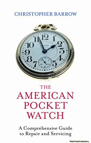 The American Pocket Watch: Christopher S. Barrow
