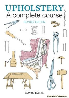 Upholstery: A Complete Course: David James
