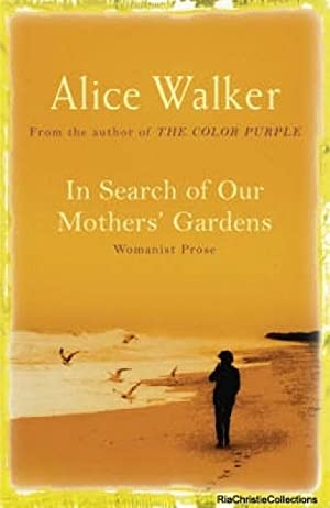 alice walker in search of our mothers gardens The essay collection in search of our mothers' gardens: womanist prose gathers  nonfiction that alice walker, a novelist, short-story writer, and poet, wrote.