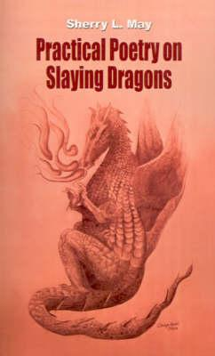 Practical Poetry on Slaying Dragons: May, Sherry L.
