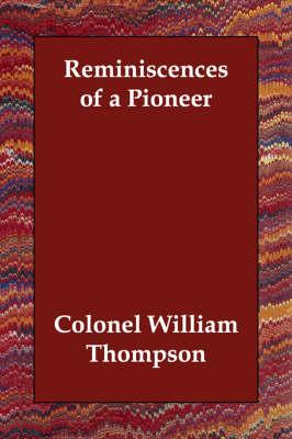 Reminiscences of a Pioneer: Thompson, Colonel William