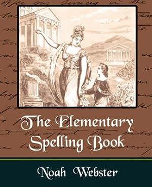 The Elementary Spelling Book: Noah Webster, Webster