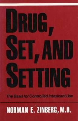 Drug, Set, and Setting: The Basis for: Zinberg, Norman, E.