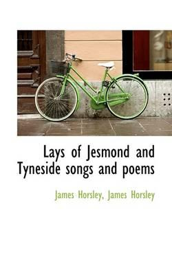 Lays of Jesmond and Tyneside songs and: Horsley, James