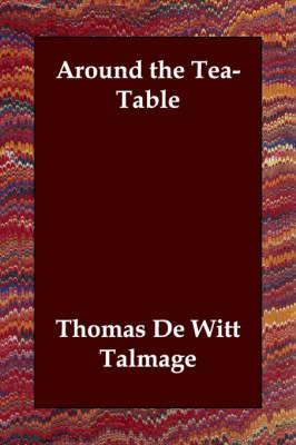 Around the Tea-Table: Talmage, T. De