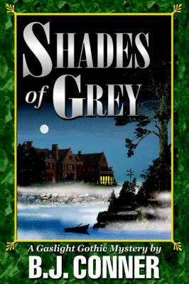 Shades of Grey:A Gaslight Gothic Mystery: Conner, B. J.