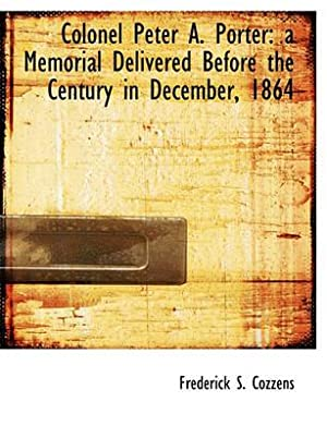 Colonel Peter A. Porter: a Memorial Delivered: Cozzens, Frederick S.
