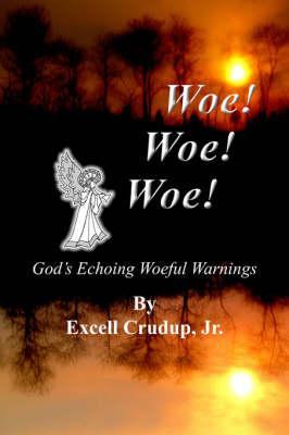Woe Woe Woe: God's Echoing Woeful Warnings: Crudup Jr., Excell