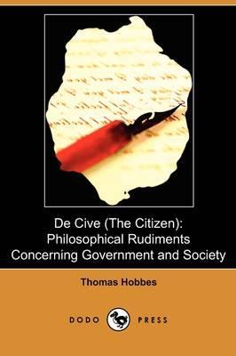de Cive (the Citizen): Philosophical Rudiments Concerning: Hobbes, Thomas