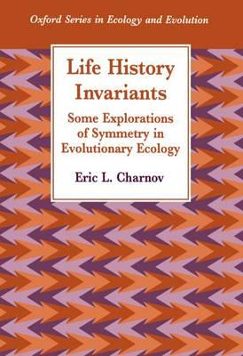 Life History Invariants: Some Explorations of Symmetry: Charnov, Eric L.