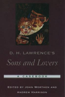 D. H. Lawrence's Sons and Lovers: A: Worthen, John