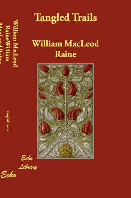 Tangled Trails: Raine, William MacLeod