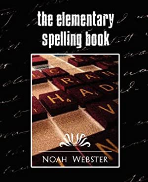 The Elementary Spelling Book (New Edition): Noah Webster, Webster