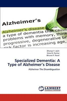 Specialized Dementia: A Type of Alzheimer's Disease: Joshi, Dhairya Y.