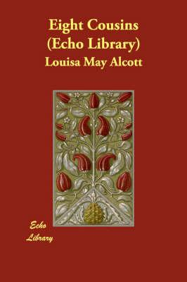 Eight Cousins (Echo Library): Alcott, Louisa May