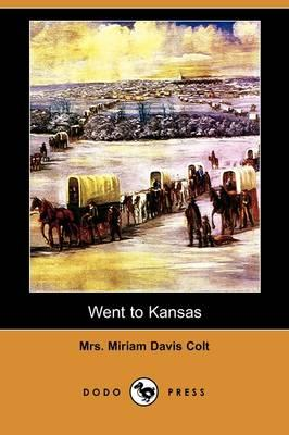 Went to Kansas: Being a Thrilling Account: Colt, Mrs Miriam