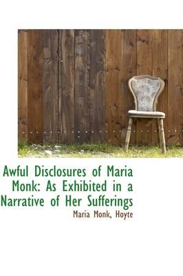 Awful Disclosures of Maria Monk: As Exhibited: Hoyte, Maria Monk,
