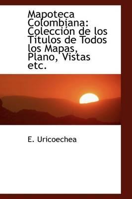 Mapoteca Colombiana: Coleccià n de los TÃtulos: Uricoechea, E.