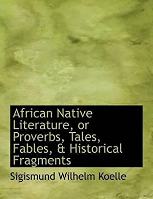 African Native Literature, or Proverbs, Tales, Fables,: Koelle, Sigismund Wilhelm