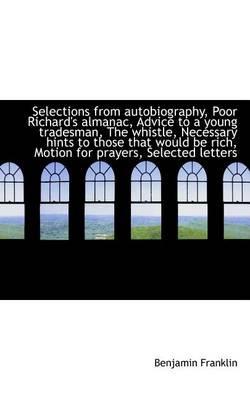 Selections from autobiography, Poor Richard's almanac, Advice: Franklin, Benjamin
