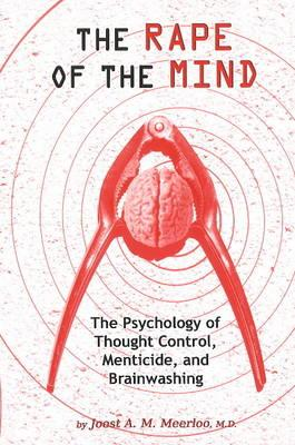The Rape of the Mind: The Psychology: Meerloo, MD Joost