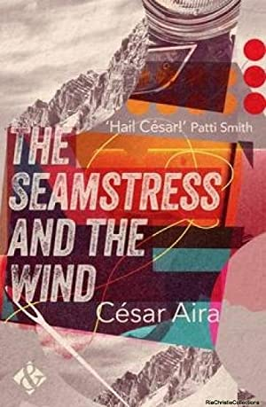 Seamstress and the Wind: Cesar Aira