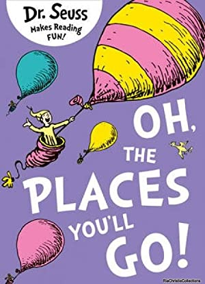 Oh, the Places You'll Go: Dr. Seuss
